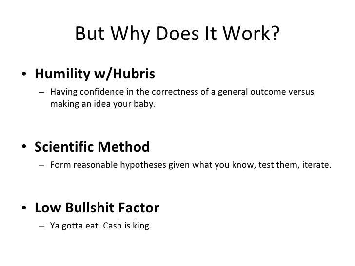 But Why Does It Work? <ul><li>Humility w/Hubris </li></ul><ul><ul><li>Having confidence in the correctness of a general ou...