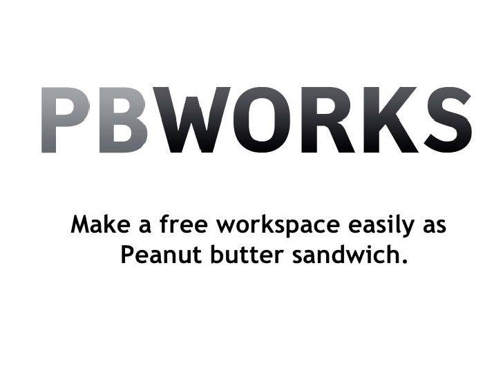 Make a free workspace easily as Peanut butter sandwich.