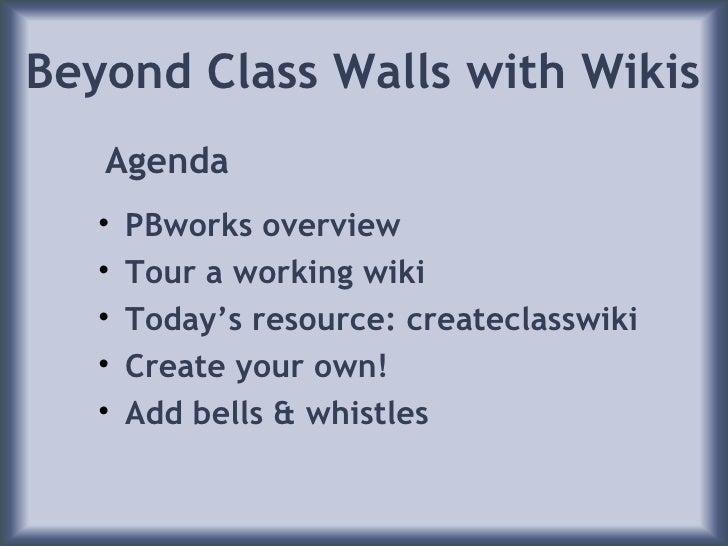 Beyond Class Walls with Wikis <ul><li>P B works overview  </li></ul><ul><li>Tour a working wiki </li></ul><ul><li>Today's ...