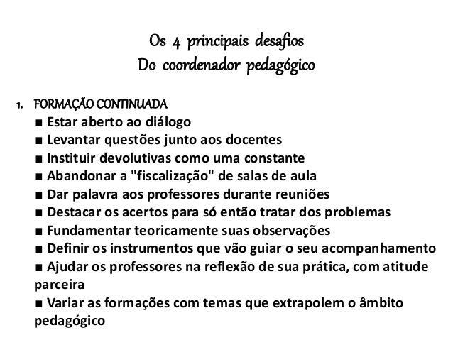 Os 4 principais desafios Do coordenador pedagógico 1. FORMAÇÃOCONTINUADA ■ Estar aberto ao diálogo ■ Levantar questões jun...
