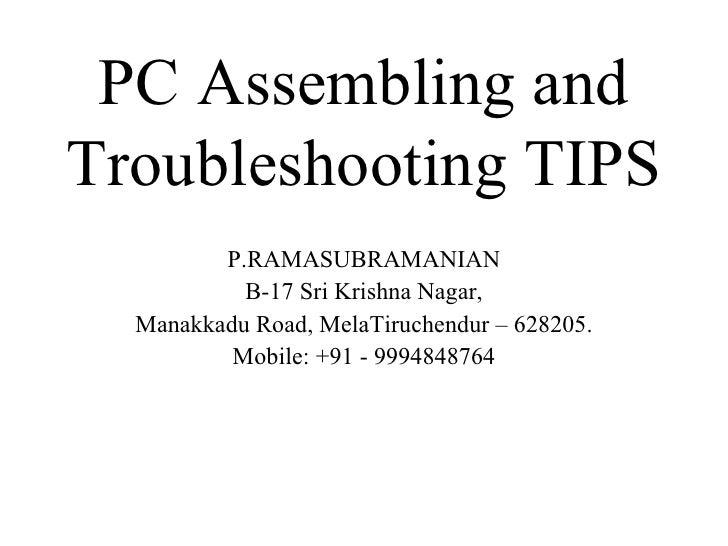 PC Assembling and Troubleshooting TIPS P.RAMASUBRAMANIAN B-17 Sri Krishna Nagar, Manakkadu Road, MelaTiruchendur – 628205....