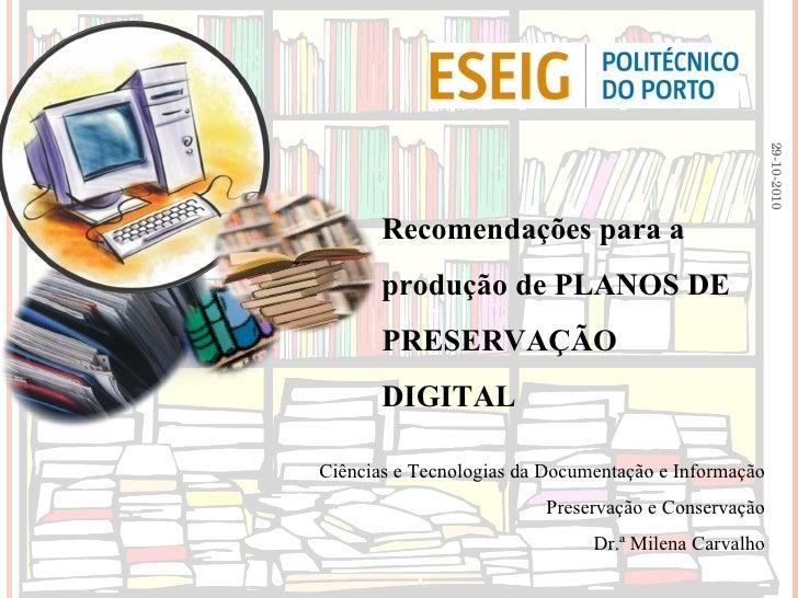 Ciências e Tecnologias da Documentação e Informação Preservação e Conservação Dr.ª Milena Carvalho Recomendações para a pr...