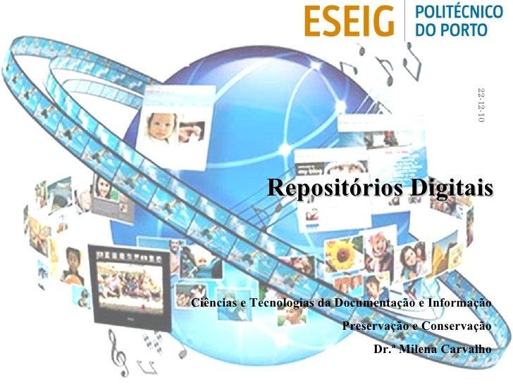 Ciências e Tecnologias da Documentação e Informação Preservação e Conservação Dr.ª Milena Carvalho Repositórios Digitais 2...