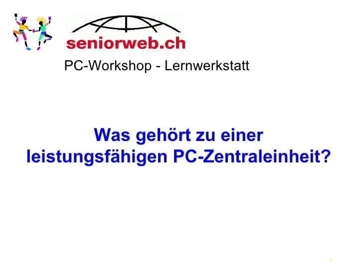 Was gehört zu einer leistungsfähigen PC-Zentraleinheit? PC-Workshop - Lernwerkstatt