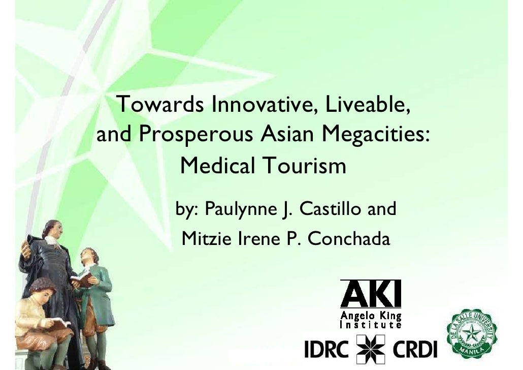 Towards Innovative, Liveable, and Prosperous Asian Megacities:         Medical Tourism        by: Paulynne J. Castillo and...