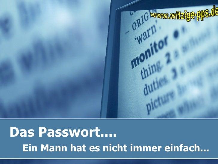 Das Passwort....   Ein Mann hat es nicht immer einfach...   www.witzige-pps.de
