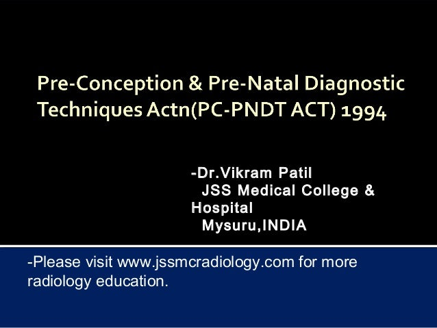 pndt act The pre-natal diagnostic techniques (regulation and prevention of misuse) act, 1994, was enacted and brought into operation from 1st january, 1996, in order to check female foeticide.