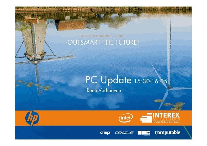 HP DUTCHWORLD 2008 OUTSMART THE FUTURE!          PC Update 15:30-16:05      René Verhoeven