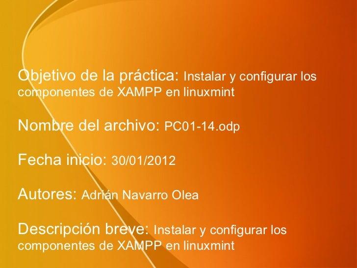 Objetivo de la práctica: Instalar y configurar loscomponentes de XAMPP en linuxmintNombre del archivo: PC01-14.odpFecha in...