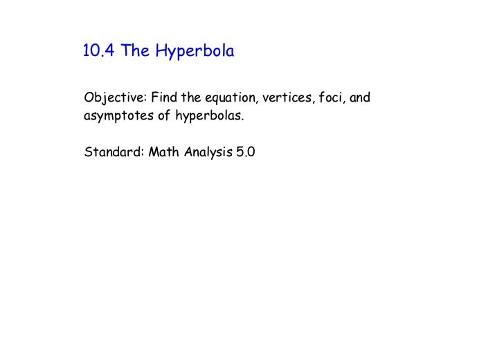10.4 The HyperbolaObjective: Find the equation, vertices, foci, andasymptotes of hyperbolas.Standard: Math Analysis 5.0