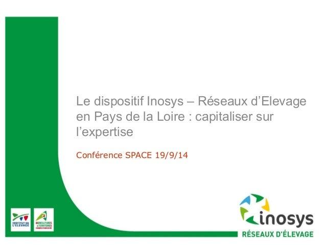 Le dispositif Inosys – Réseaux d'Elevage  en Pays de la Loire : capitaliser sur  l'expertise  Conférence SPACE 19/9/14