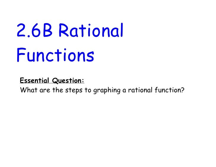 2.6B RationalFunctionsEssential Question:What are the steps to graphing a rational function?