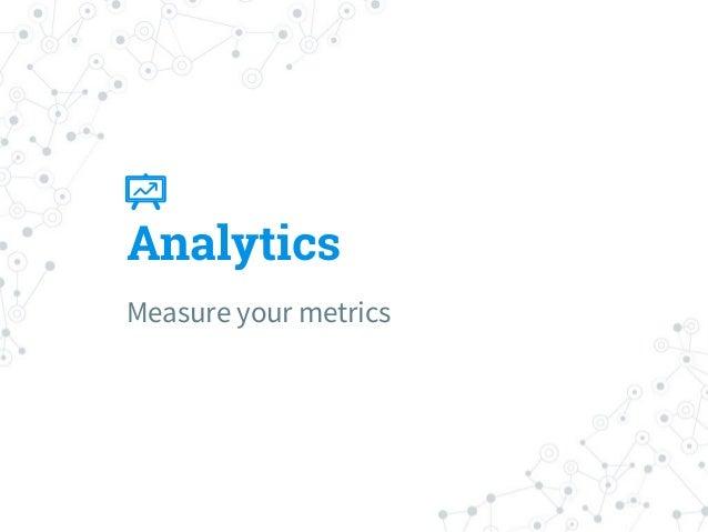 Measure Frameworks ◎ Funnels ◎ AIDA ○ Attention ○ Interest ○ Desire ○ Action Events