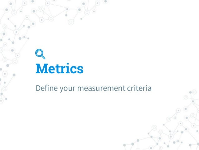 Conversion Rate % of unique sessions with a submitted order Metrics for growing revenue Drop-off Rate For every page in th...
