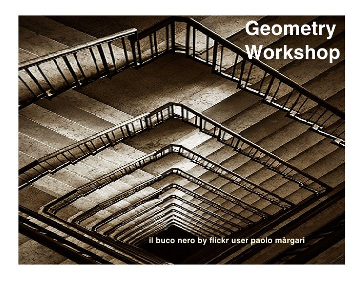 Geometry                         Workshop     il buco nero by flickr user paolo màrgari