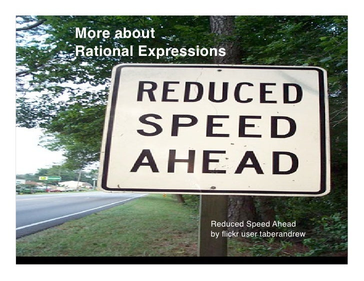 More about Rational Expressions                      Reduced Speed Ahead                  by flickr user taberandrew