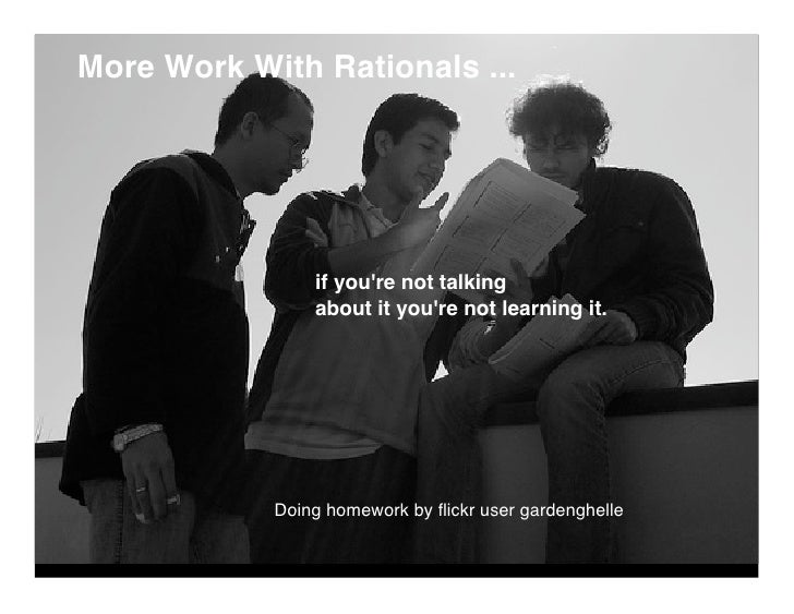 More Work With Rationals ...                     if you're not talking                 about it you're not learning it.   ...