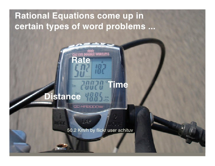 Rational Equations come up in certain types of word problems ...                Rate                                 Time ...