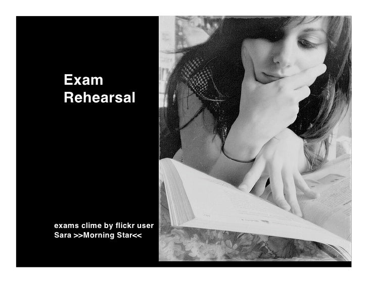Exam   Rehearsal     exams clime by flickr user Sara >>Morning Star<<