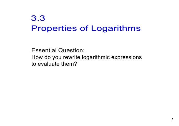 3.3PropertiesofLogarithmsEssentialQuestion:Howdoyourewritelogarithmicexpressionstoevaluatethem?               ...