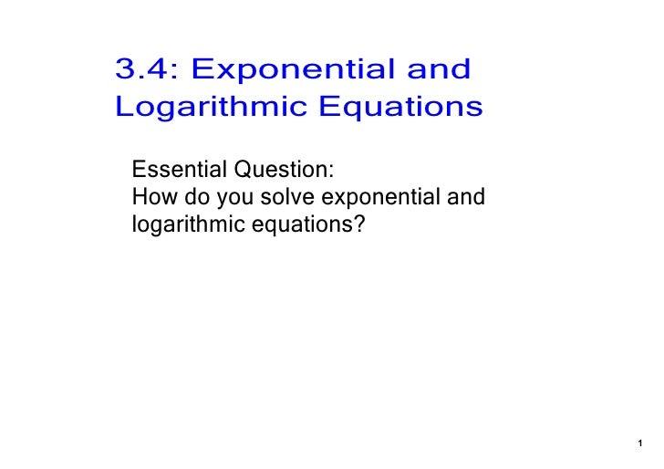 3.4:ExponentialandLogarithmicEquationsEssentialQuestion:Howdoyousolveexponentialandlogarithmicequations?      ...