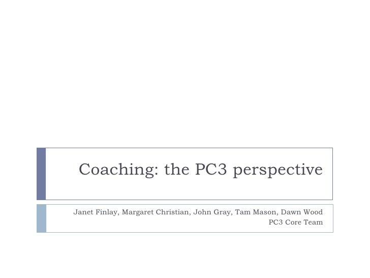 Coaching: the PC3 perspectiveJanet Finlay, Margaret Christian, John Gray, Tam Mason, Dawn Wood                            ...