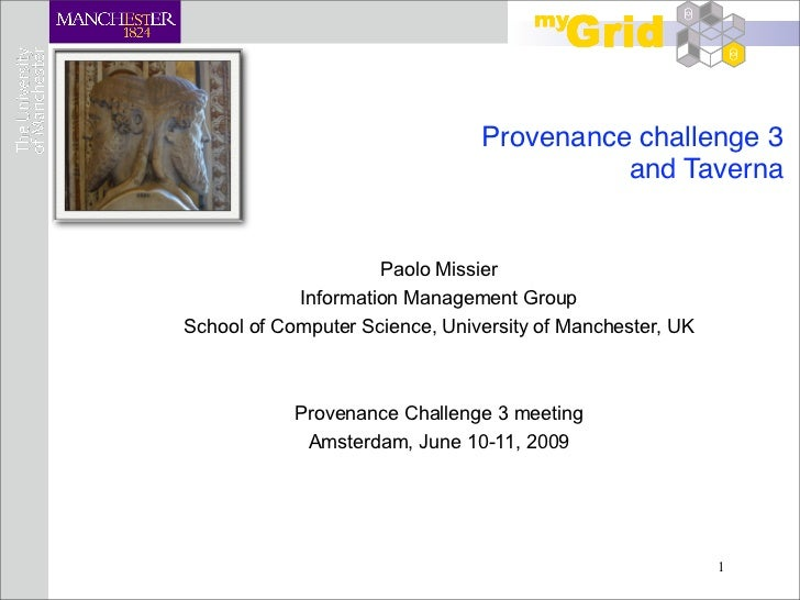 Provenance challenge 3                                          and Taverna                     Paolo Missier            I...