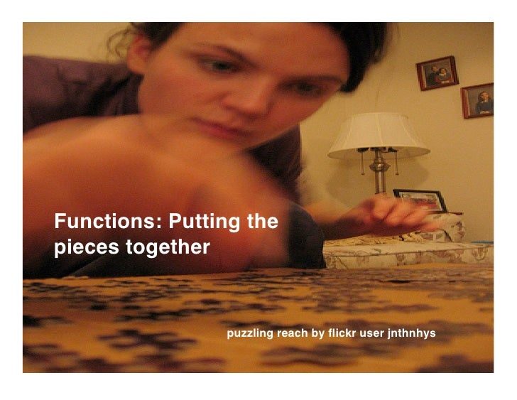 Functions: Putting the pieces together                   puzzling reach by flickr user jnthnhys