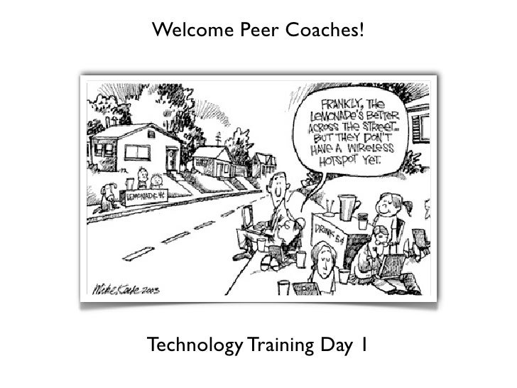 Welcome Peer Coaches!     Technology Training Day 1