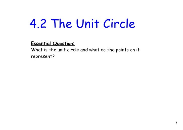 4.2 The Unit CircleEssential Question:What is the unit circle and what do the points on itrepresent?                      ...