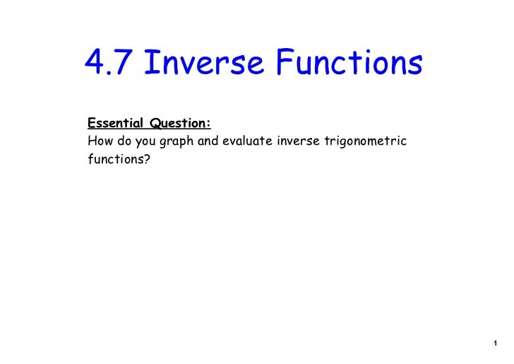 4.7 Inverse FunctionsEssential Question:How do you graph and evaluate inverse trigonometricfunctions?                     ...