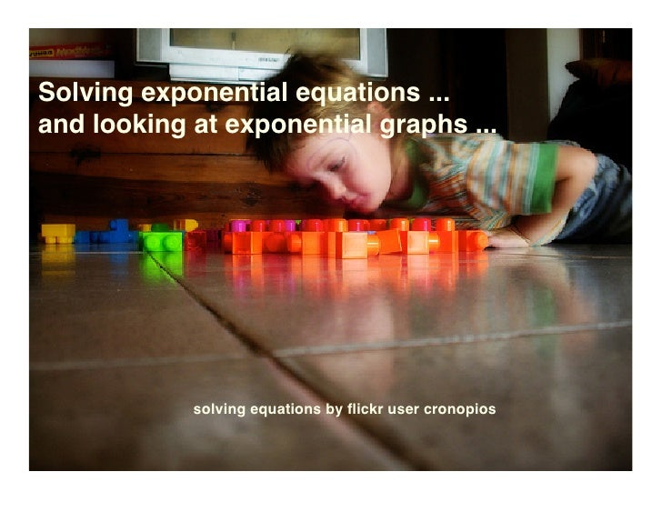 Solving exponential equations ... and looking at exponential graphs ...                 solving equations by flickr user cr...