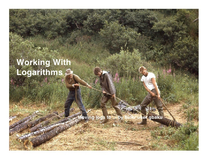 Working With Logarithms                    Moving logs to ... by flickr user gbaku