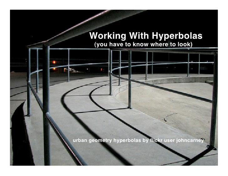 Working With Hyperbolas         (you have to know where to look)     urban geometry hyperbolas by flickr user johncarney