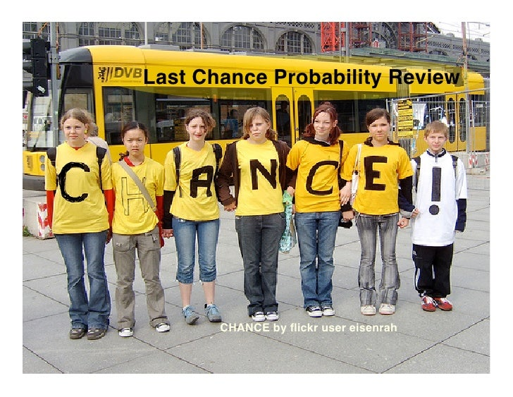 Last Chance Probability Review            CHANCE by flickr user eisenrah