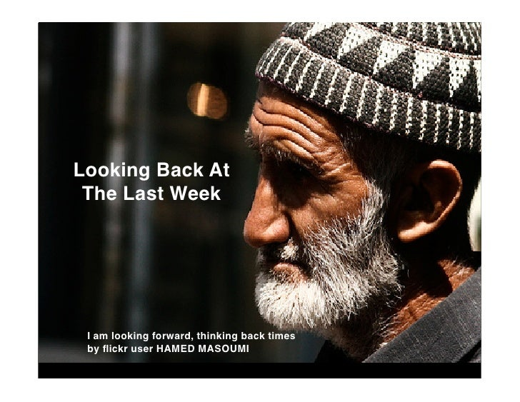 Looking Back At  The Last Week      I am looking forward, thinking back times  by flickr user HAMED MASOUMI