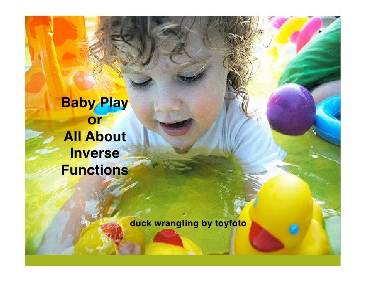 Baby Play     or All About  Inverse Functions               duck wrangling by toyfoto