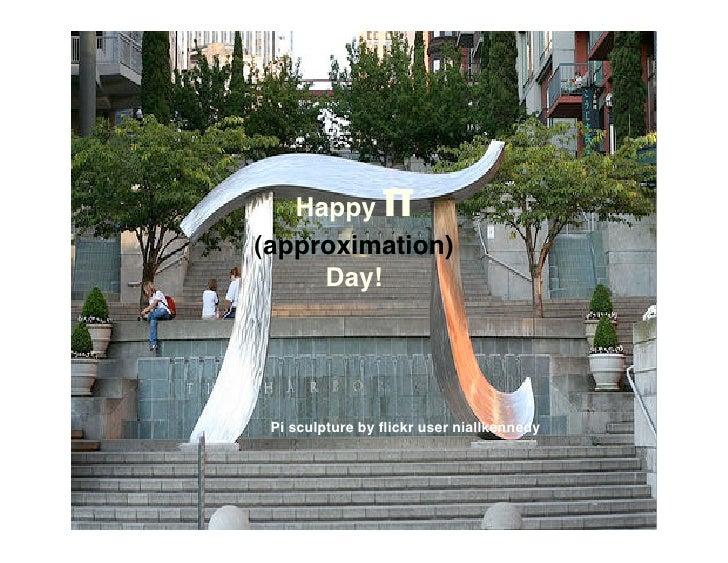 π    Happy (approximation)      Day!      Pi sculpture by flickr user niallkennedy