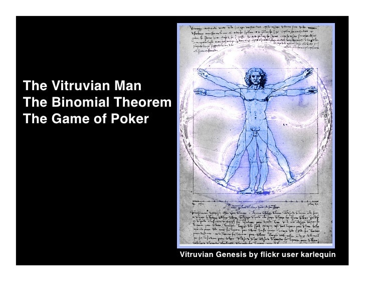 The Vitruvian Man The Binomial Theorem The Game of Poker                            Vitruvian Genesis by flickr user karleq...