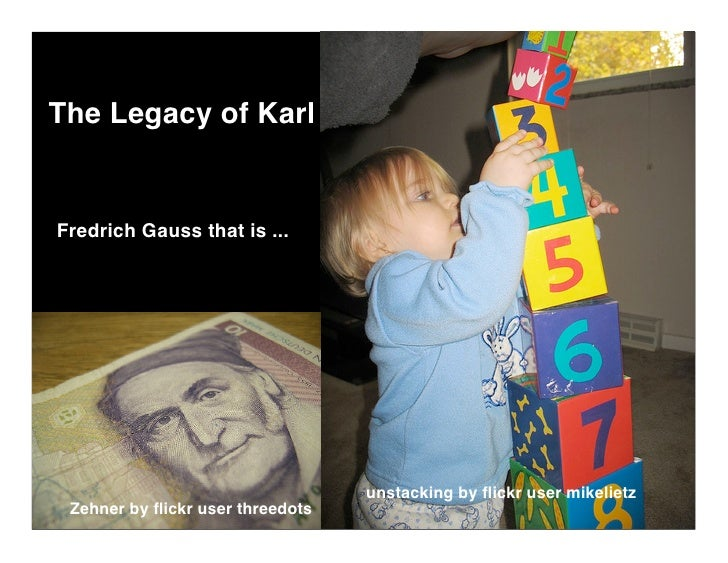 The Legacy of Karl   Fredrich Gauss that is ...                                       unstacking by flickr user mikelietz  ...
