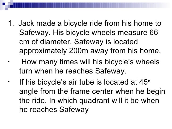 <ul><li>1.  Jack made a bicycle ride from his home to Safeway. His bicycle wheels measure 66 cm of diameter, Safeway is lo...