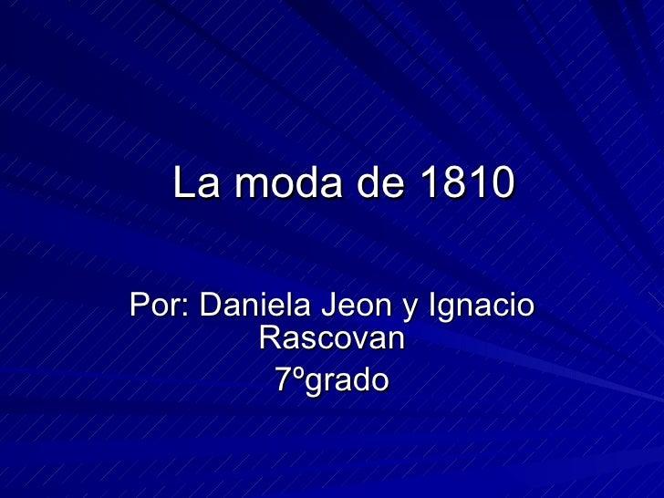 La moda de 1810 Por: Daniela Jeon y Ignacio Rascovan 7ºgrado