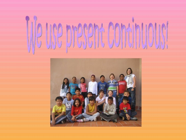 We use present continuous!