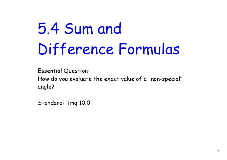 "5.4 Sum andDifference FormulasEssential Question:How do you evaluate the exact value of a ""non-special""angle?Standard: Tri..."