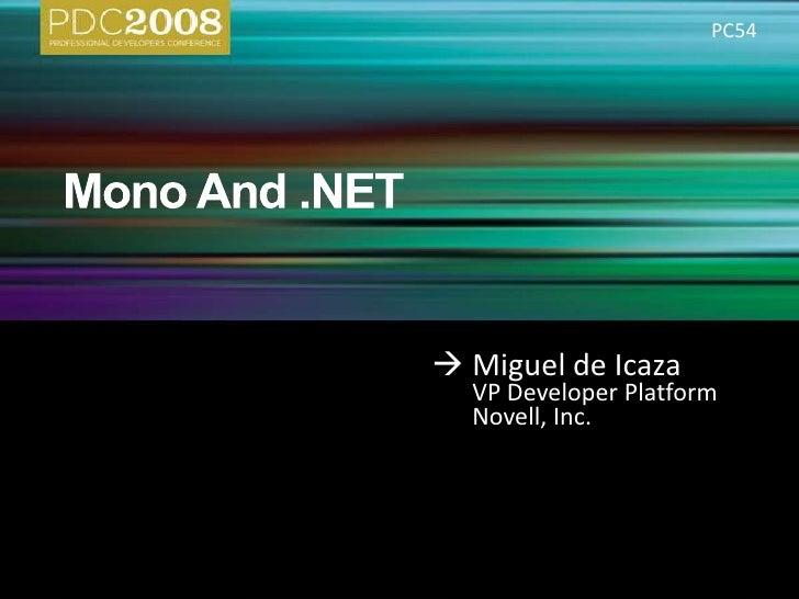 Mono And .NET<br />PC54<br />Miguel de Icaza<br />VP Developer Platform<br />Novell, Inc.<br />