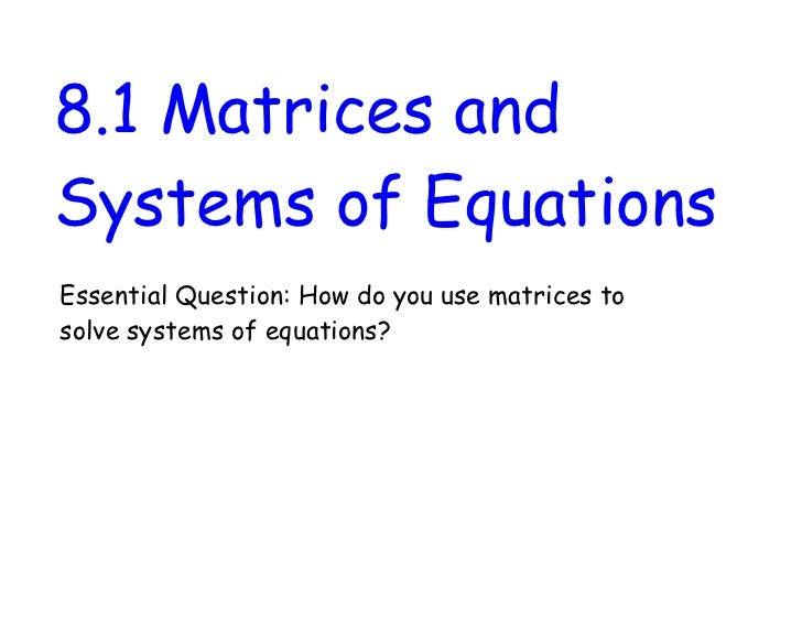 8.1 Matrices andSystems of EquationsEssential Question: How do you use matrices tosolve systems of equations?