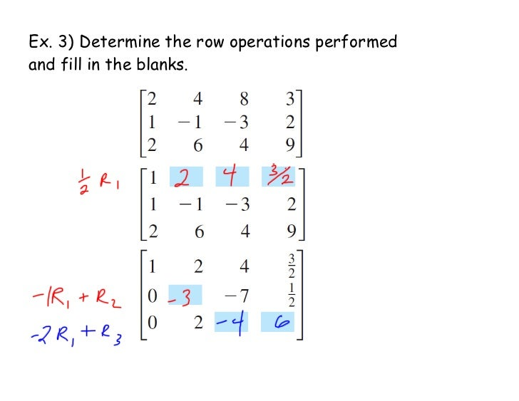 Ex. 3) Determine the row operations performedand fill in the blanks.