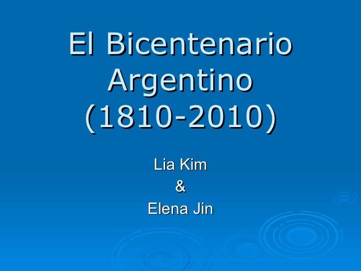 El Bicentenario Argentino (1810-2010) Lia Kim & Elena Jin