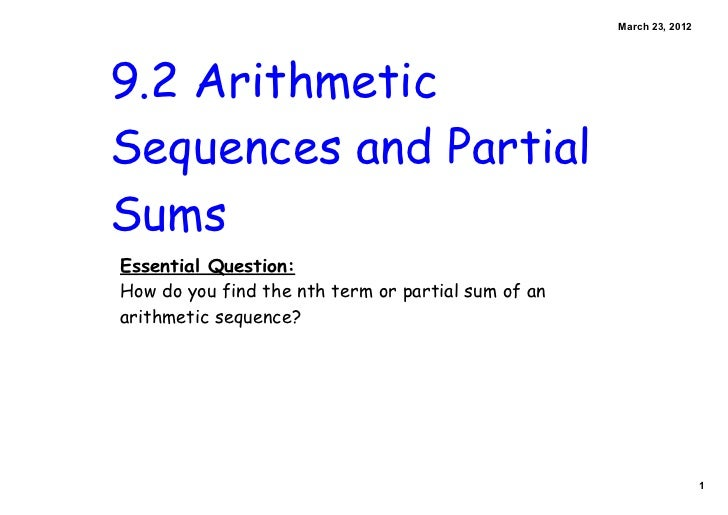 March23,20129.2 ArithmeticSequences and PartialSumsEssential Question:How do you find the nth term or partial sum of ana...
