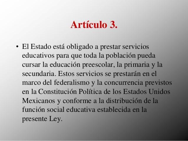 Artículo 3. • El Estado está obligado a prestar servicios educativos para que toda la población pueda cursar la educación ...